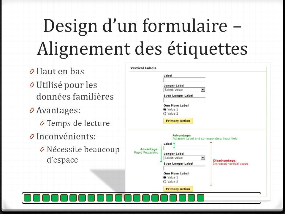 Design dun formulaire – Alignement des étiquettes 0 Haut en bas 0 Utilisé pour les données familières 0 Avantages: 0 Temps de lecture 0 Inconvénients:
