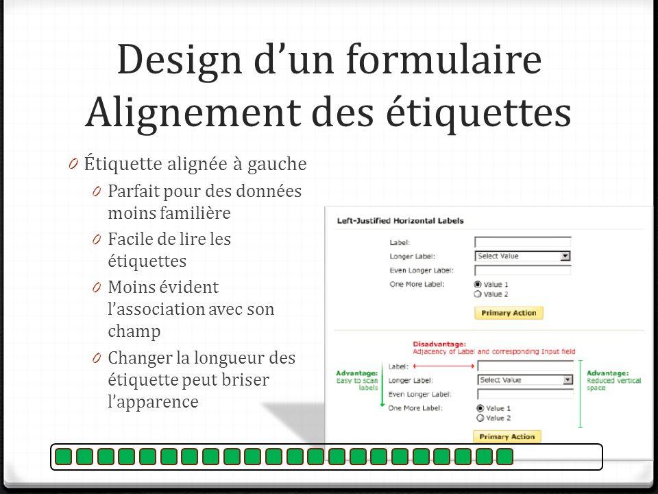 Design dun formulaire Alignement des étiquettes 0 Étiquette alignée à gauche 0 Parfait pour des données moins familière 0 Facile de lire les étiquette