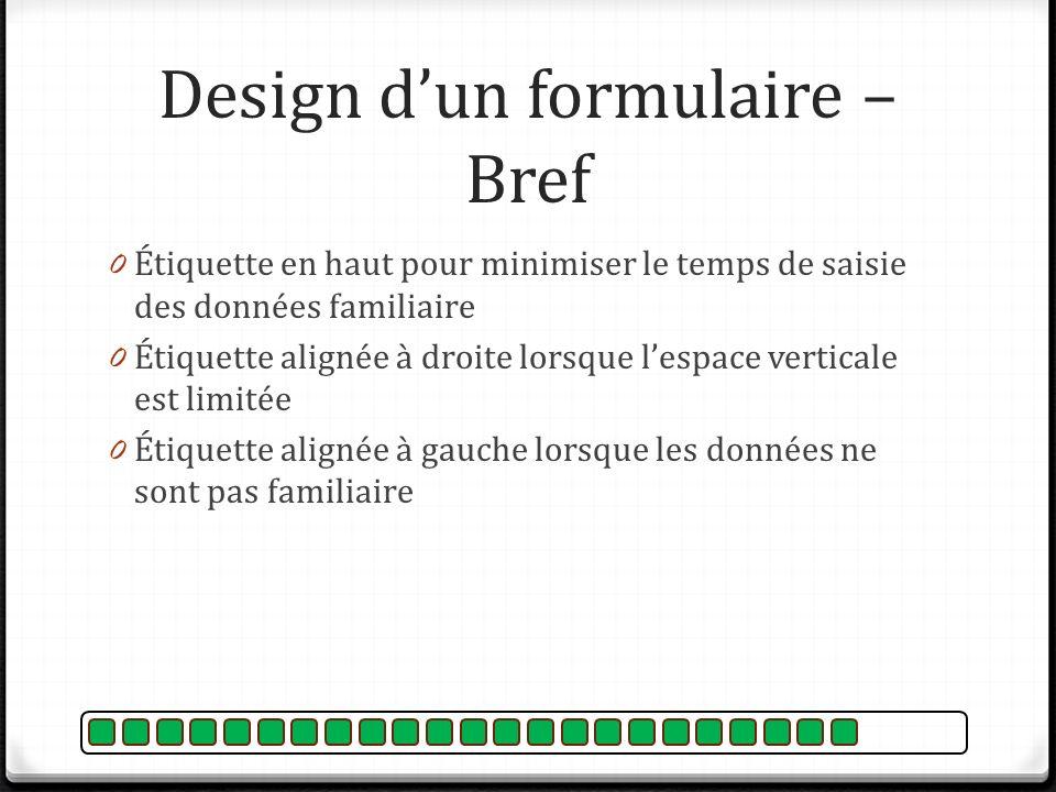 Design dun formulaire – Bref 0 Étiquette en haut pour minimiser le temps de saisie des données familiaire 0 Étiquette alignée à droite lorsque lespace