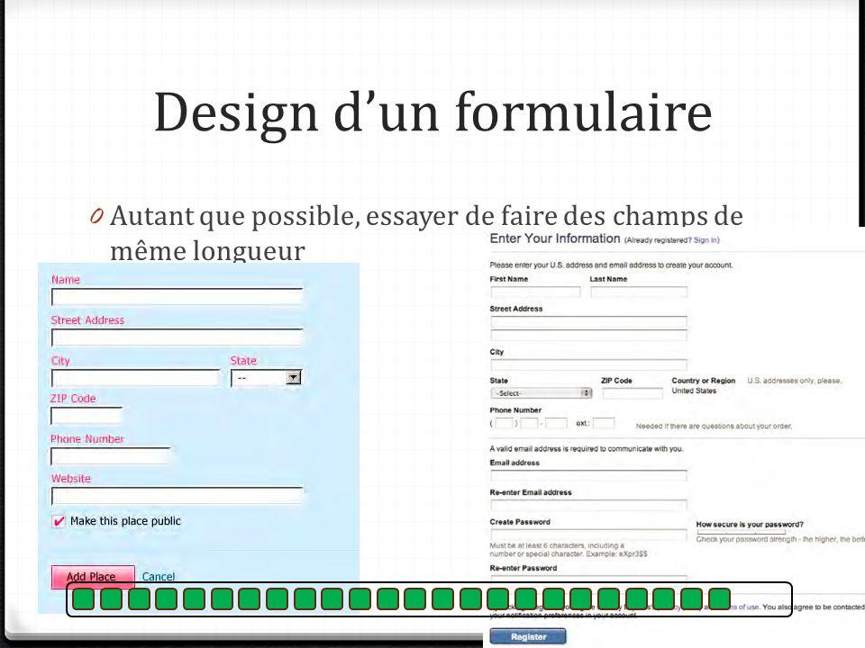 Design dun formulaire 0 Autant que possible, essayer de faire des champs de même longueur