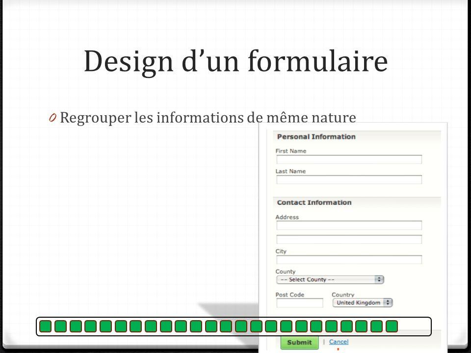Design dun formulaire 0 Regrouper les informations de même nature