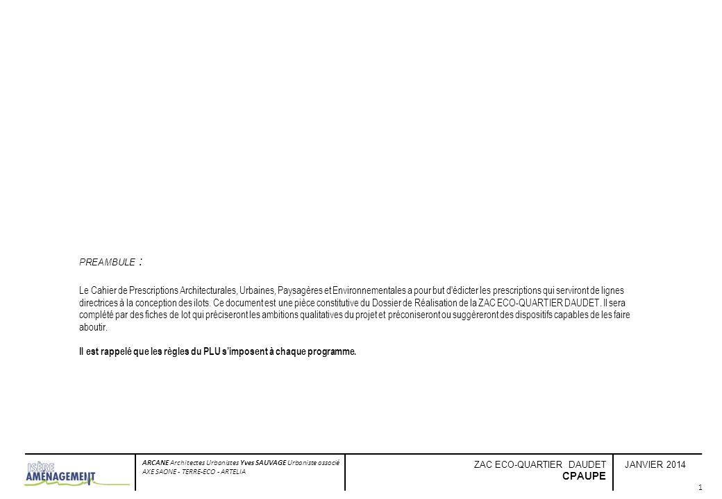 INTRODUCTION - PRINCIPES DU PROJET JANVIER 2014 ARCANE Architectes Urbanistes Yves SAUVAGE Urbaniste associé AXE SAONE - TERRE-ECO - ARTELIA ZAC ECO-QUARTIER DAUDET CPAUPE 2 1.