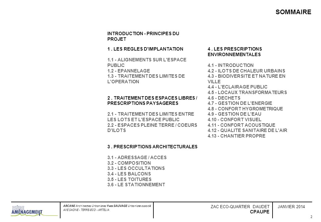 JANVIER 2014 ARCANE Architectes Urbanistes Yves SAUVAGE Urbaniste associé AXE SAONE - TERRE-ECO - ARTELIA ZAC ECO-QUARTIER DAUDET CPAUPE 3 - PRESCRIPTIONS ARCHITECTURALES 3.1 - ADRESSAGE / ACCES Les halls des immeubles dhabitation Le principe général adopté pour la ZAC est laccès aux immeubles par les espaces extérieurs privés qui servent donc despaces de transition, à forte valeur paysagère, entre lespace public et les halls dentrée.