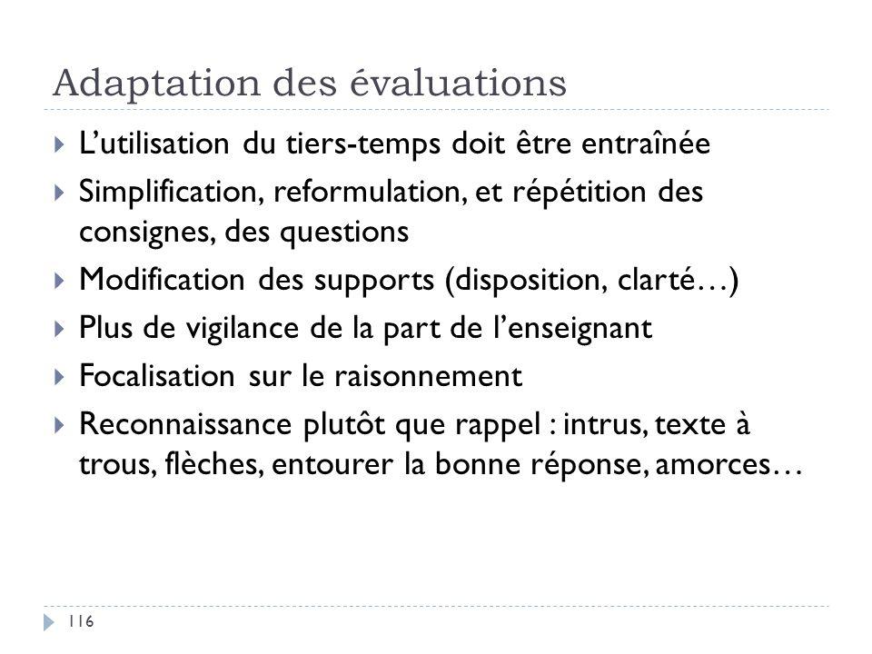 Adaptation des évaluations 116 Lutilisation du tiers-temps doit être entraînée Simplification, reformulation, et répétition des consignes, des questio