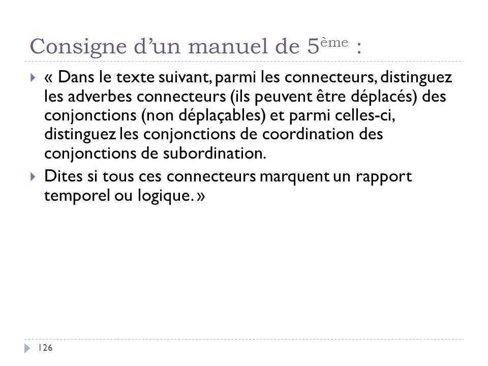 Consigne dun manuel de 5 ème : 126 « Dans le texte suivant, parmi les connecteurs, distinguez les adverbes connecteurs (ils peuvent être déplacés) des