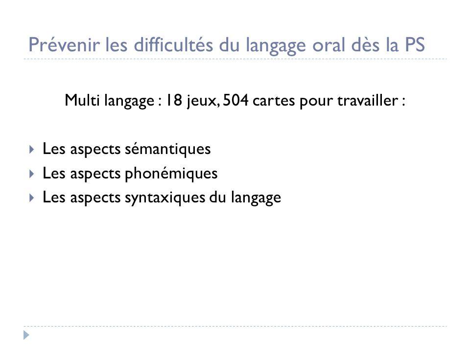 Prévenir les difficultés du langage oral dès la PS Multi langage : 18 jeux, 504 cartes pour travailler : Les aspects sémantiques Les aspects phonémiqu