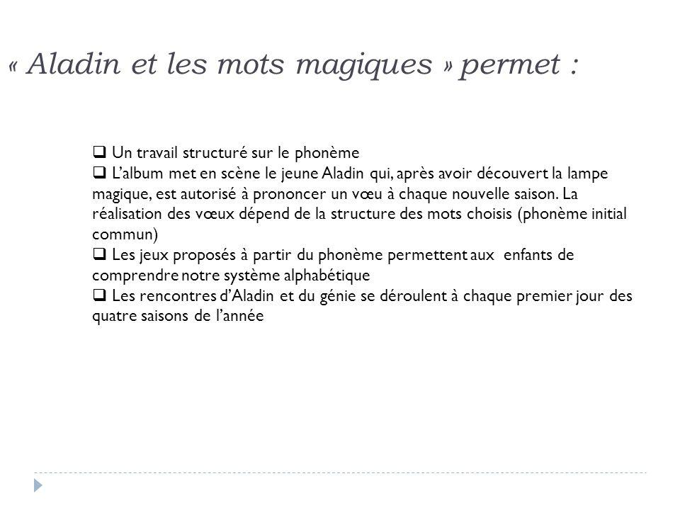« Aladin et les mots magiques » permet : Un travail structuré sur le phonème Lalbum met en scène le jeune Aladin qui, après avoir découvert la lampe m