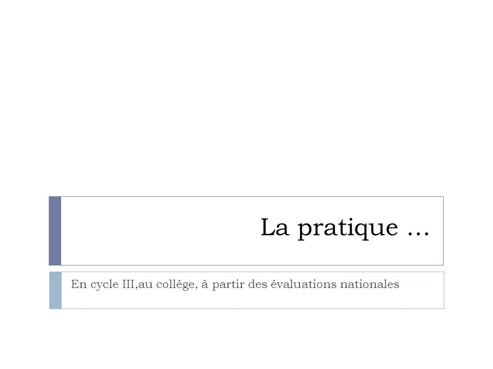La pratique … En cycle III,au collège, à partir des évaluations nationales