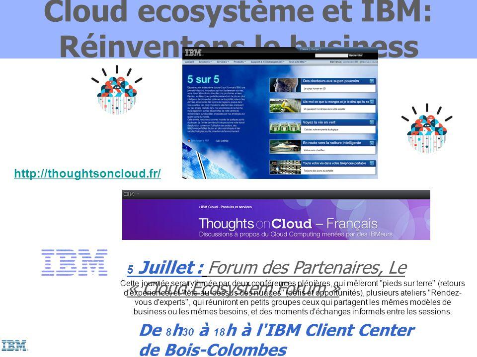 Cloud ecosystème et IBM: Réinventons le business http://thoughtsoncloud.fr/ De 8 h 30 à 18 h à l'IBM Client Center de Bois-Colombes 5 Juillet : Forum