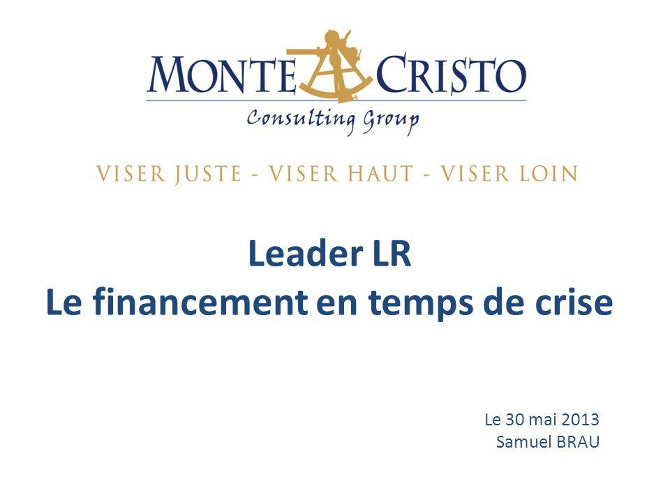 Leader LR Le financement en temps de crise Le 30 mai 2013 Samuel BRAU