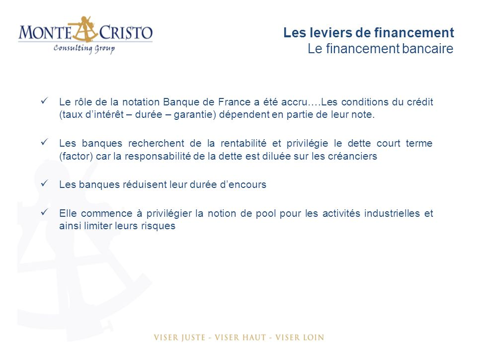 Les leviers de financement Le financement bancaire Le rôle de la notation Banque de France a été accru….Les conditions du crédit (taux dintérêt – durée – garantie) dépendent en partie de leur note.