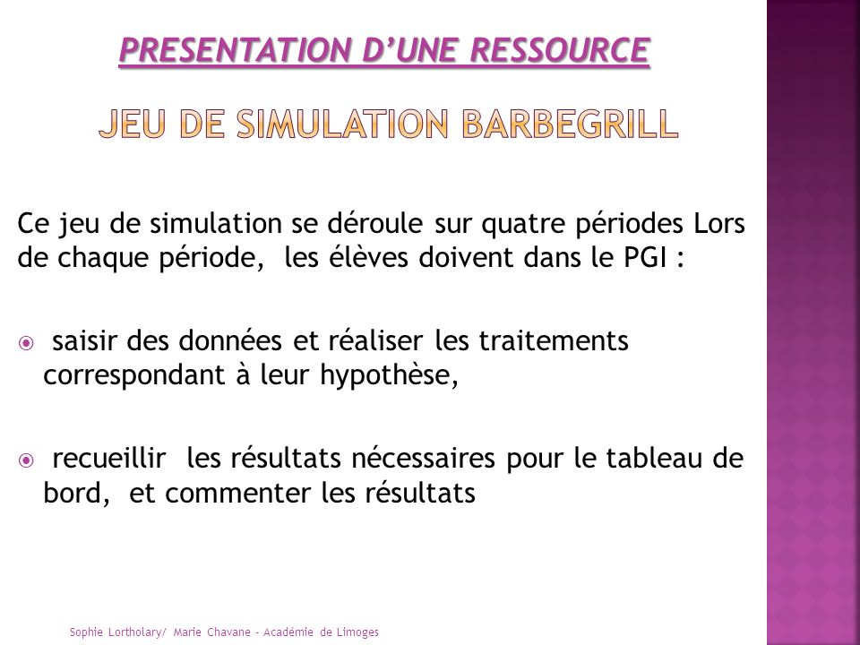 Ce jeu de simulation se déroule sur quatre périodes Lors de chaque période, les élèves doivent dans le PGI : saisir des données et réaliser les traite