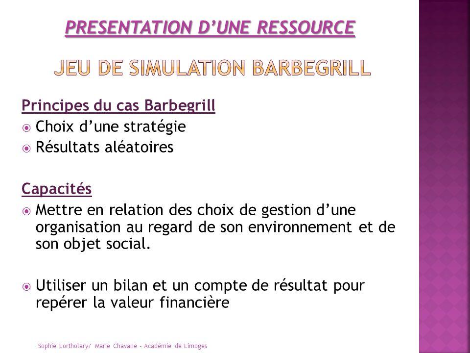 Principes du cas Barbegrill Choix dune stratégie Résultats aléatoires Capacités Mettre en relation des choix de gestion dune organisation au regard de
