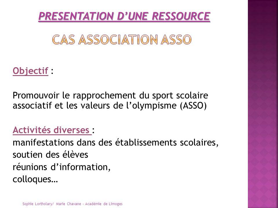Objectif : Promouvoir le rapprochement du sport scolaire associatif et les valeurs de lolympisme (ASSO) Activités diverses : manifestations dans des é
