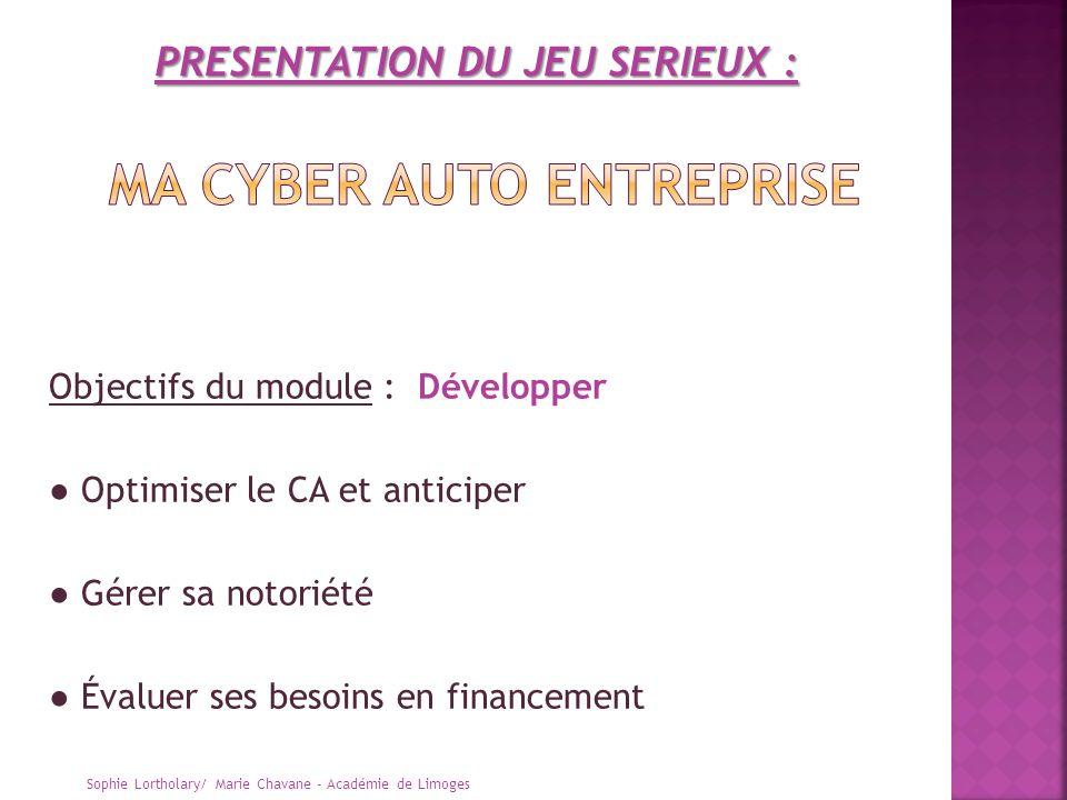 Objectifs du module : Développer Optimiser le CA et anticiper Gérer sa notoriété Évaluer ses besoins en financement Sophie Lortholary/ Marie Chavane -