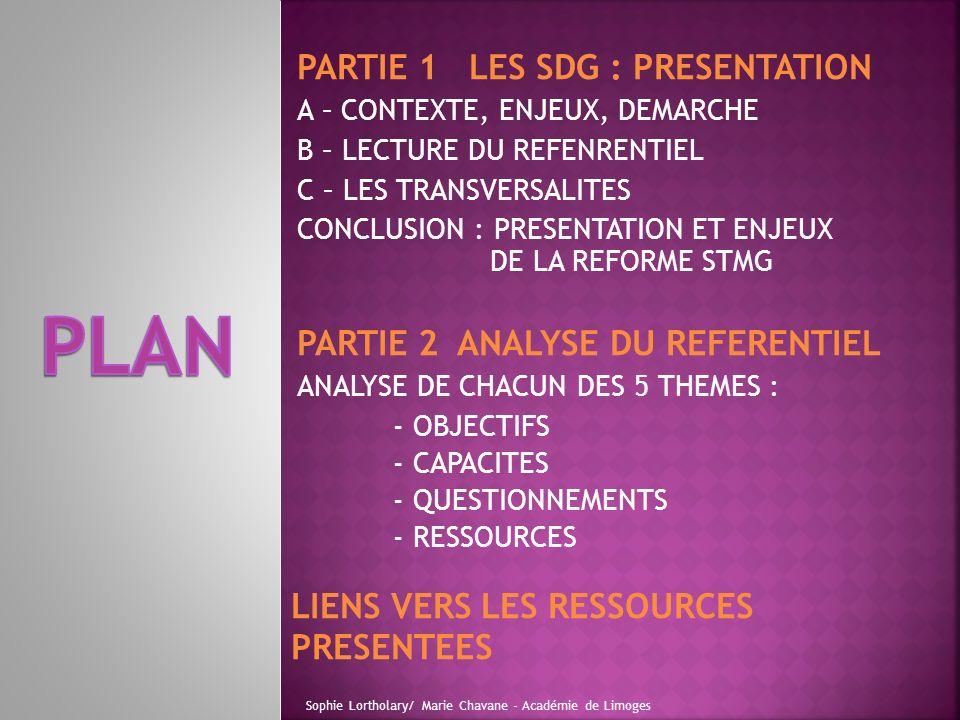 PARTIE 1 LES SDG : PRESENTATION A – CONTEXTE, ENJEUX, DEMARCHE B – LECTURE DU REFENRENTIEL C – LES TRANSVERSALITES CONCLUSION : PRESENTATION ET ENJEUX