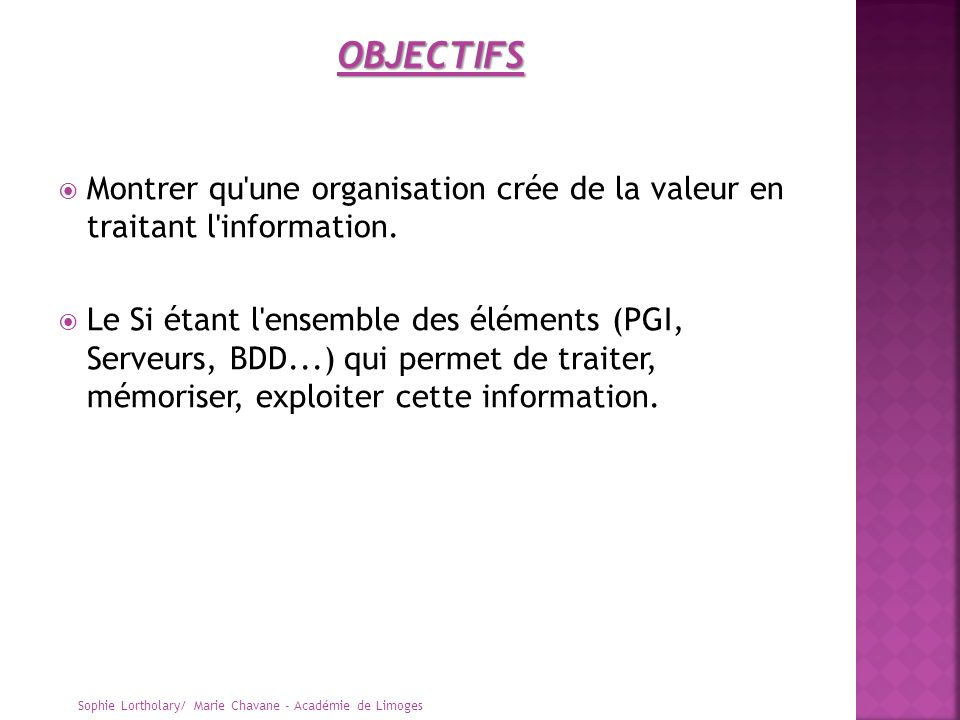 Montrer qu'une organisation crée de la valeur en traitant l'information. Le Si étant l'ensemble des éléments (PGI, Serveurs, BDD...) qui permet de tra