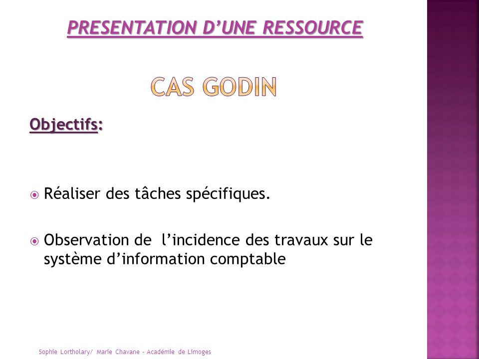 Objectifs: Réaliser des tâches spécifiques. Observation de lincidence des travaux sur le système dinformation comptable Sophie Lortholary/ Marie Chava