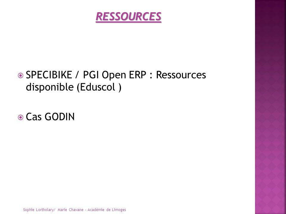 SPECIBIKE / PGI Open ERP : Ressources disponible (Eduscol ) Cas GODIN Sophie Lortholary/ Marie Chavane - Académie de Limoges RESSOURCES