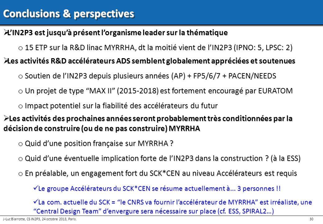 30 J-Luc Biarrotte, CS IN2P3, 24 octobre 2013, Paris. Conclusions & perspectives Les activités R&D accélérateurs ADS semblent globalement appréciées e