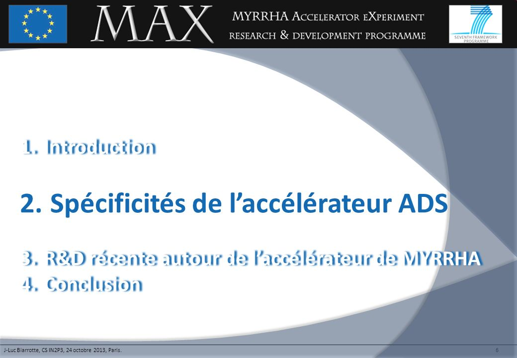 6 1.Introduction1.Introduction 2. Spécificités de laccélérateur ADS 3.R&D récente autour de laccélérateur de MYRRHA3.R&D récente autour de laccélérate
