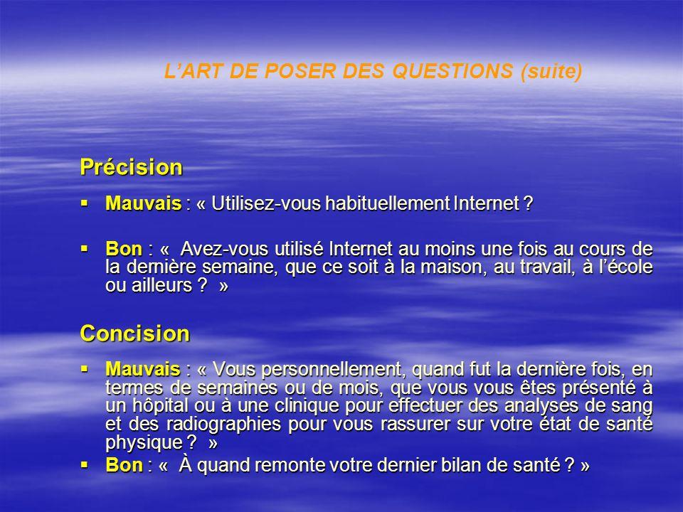 Précision Mauvais : « Utilisez-vous habituellement Internet ? Mauvais : « Utilisez-vous habituellement Internet ? Bon : « Avez-vous utilisé Internet a