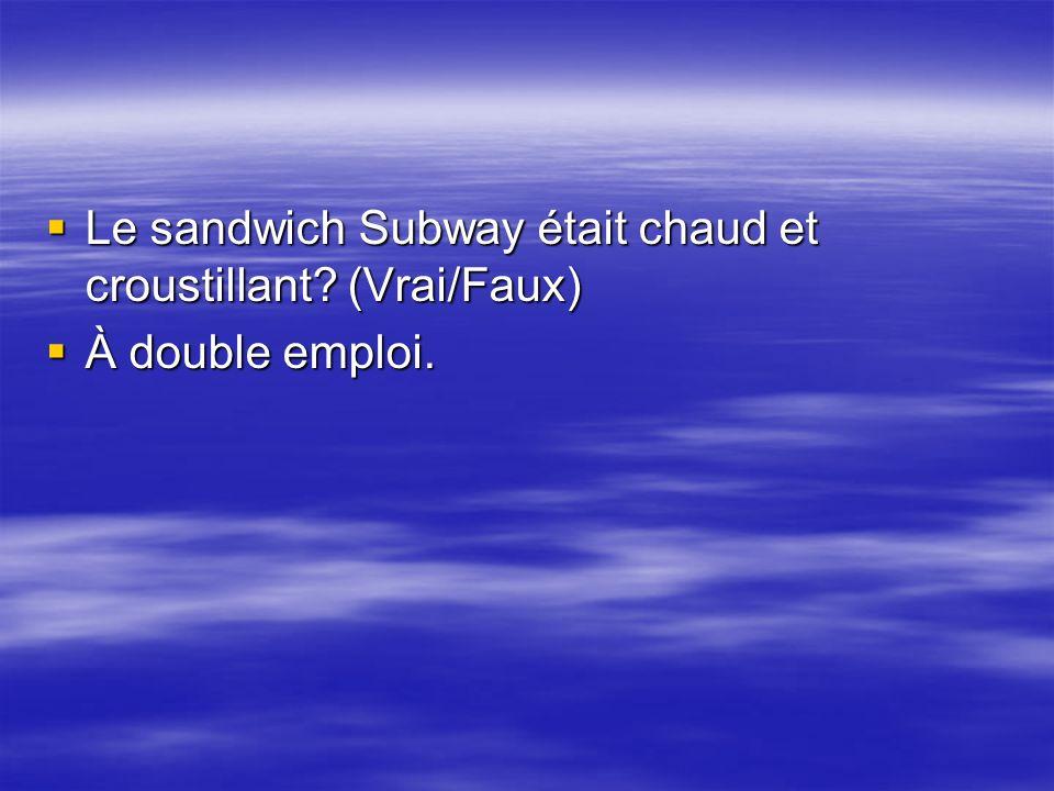 Le sandwich Subway était chaud et croustillant? (Vrai/Faux) Le sandwich Subway était chaud et croustillant? (Vrai/Faux) À double emploi. À double empl