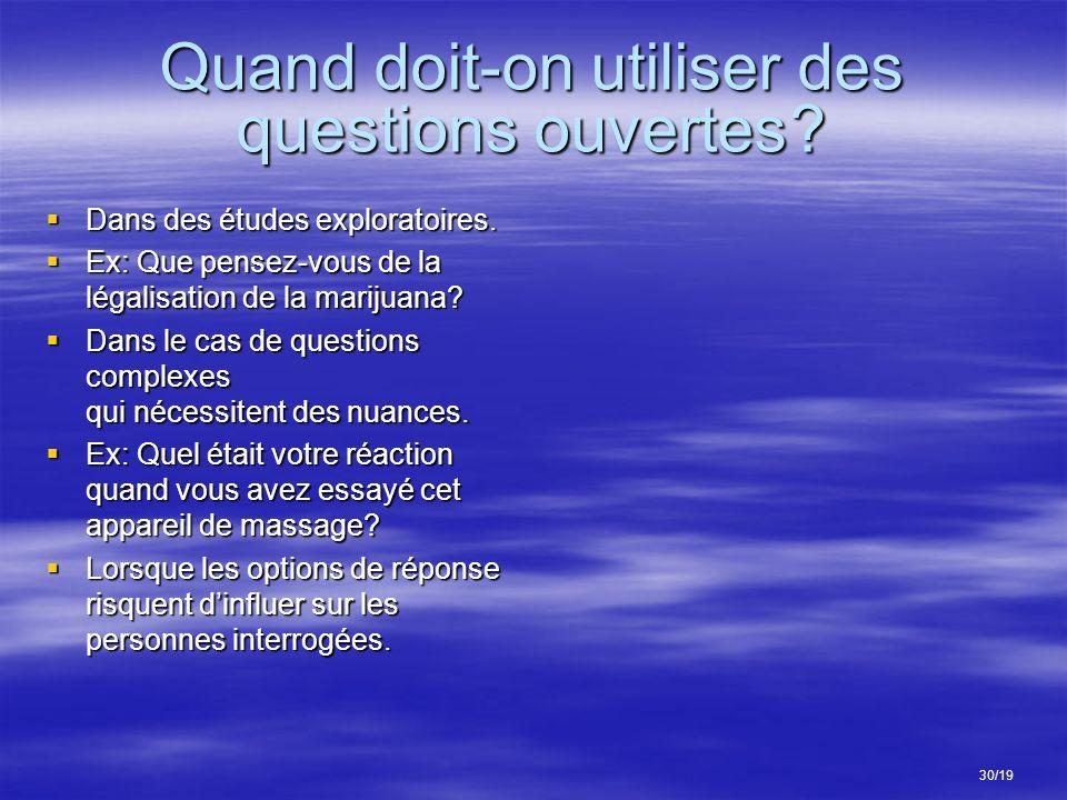 Quand doit-on utiliser des questions ouvertes ? Dans des études exploratoires. Dans des études exploratoires. Ex: Que pensez-vous de la légalisation d