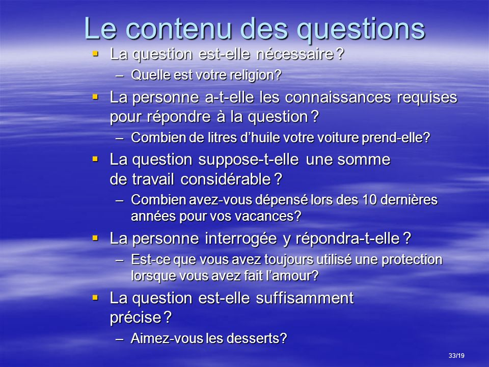Le contenu des questions La question est-elle nécessaire ? La question est-elle nécessaire ? –Quelle est votre religion? La personne a-t-elle les conn