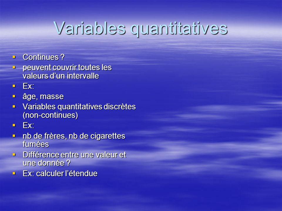 Variables quantitatives Continues ? Continues ? peuvent couvrir toutes les valeurs dun intervalle peuvent couvrir toutes les valeurs dun intervalle Ex