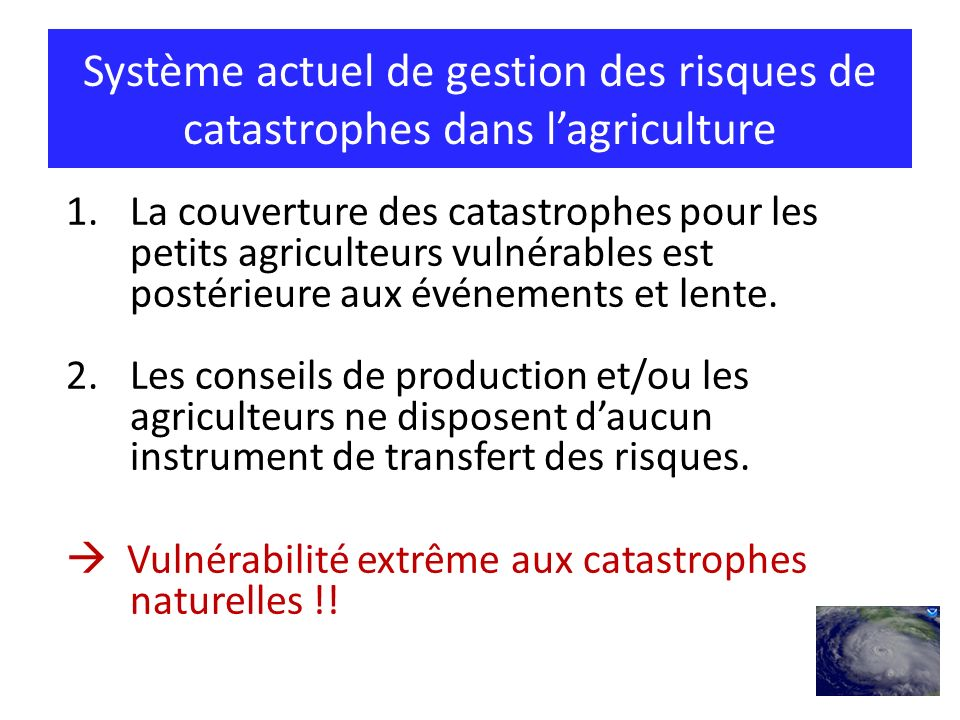 Système actuel de gestion des risques de catastrophes dans lagriculture 1.La couverture des catastrophes pour les petits agriculteurs vulnérables est