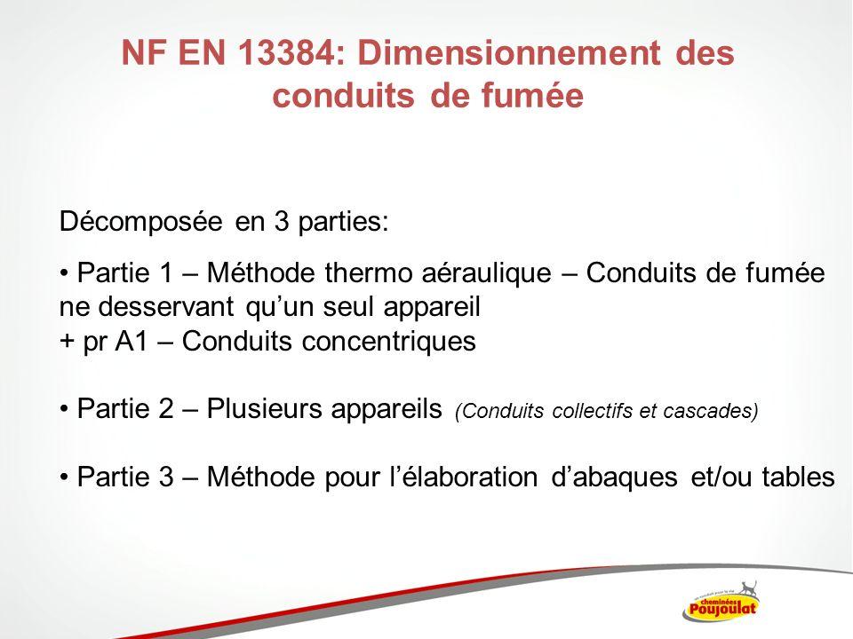 NF EN 13384: Dimensionnement des conduits de fumée Décomposée en 3 parties: Partie 1 – Méthode thermo aéraulique – Conduits de fumée ne desservant quu
