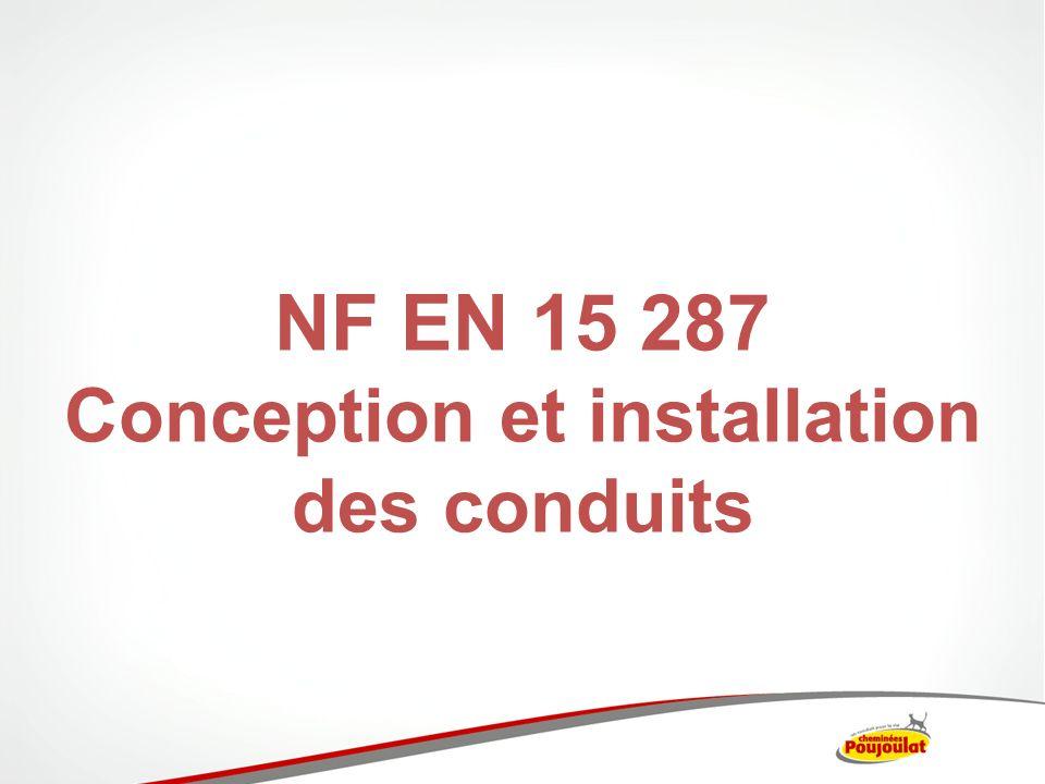 NF EN 15287: Conception, installation et mise en service pour conduits de fumée Elle sapplique pour: La présente Norme décrit la méthode permettant de spécifier les critères dinstallation et de conception relatifs aux conduits système, aux conduits construits sur site, et au tubage des conduits existants.