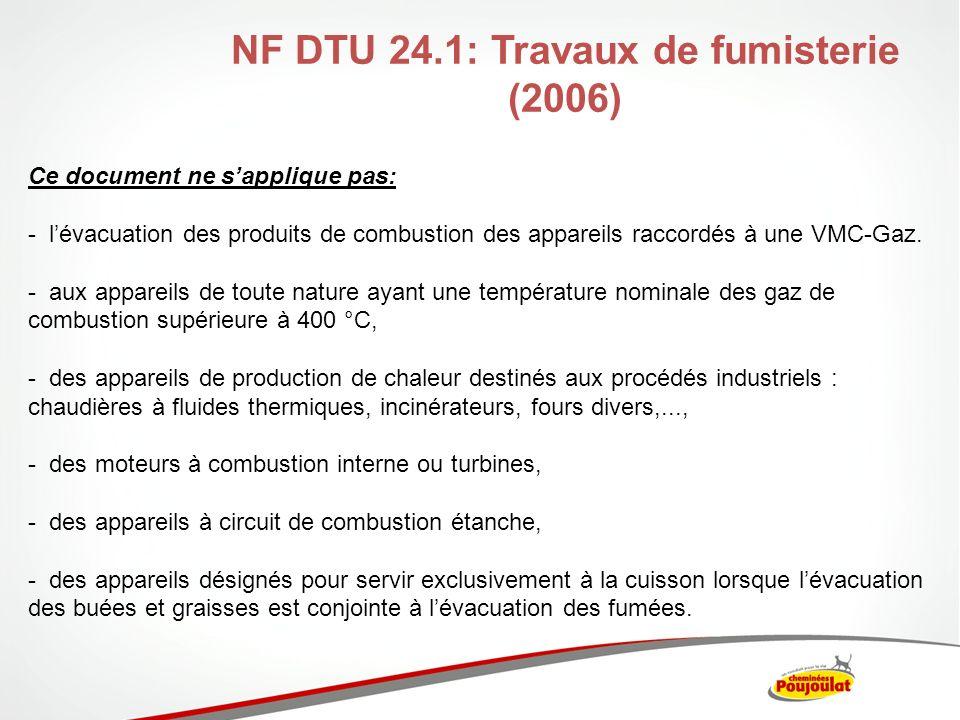 NF DTU 24.1: Travaux de fumisterie (2006) Ce document ne sapplique pas: - lévacuation des produits de combustion des appareils raccordés à une VMC-Gaz