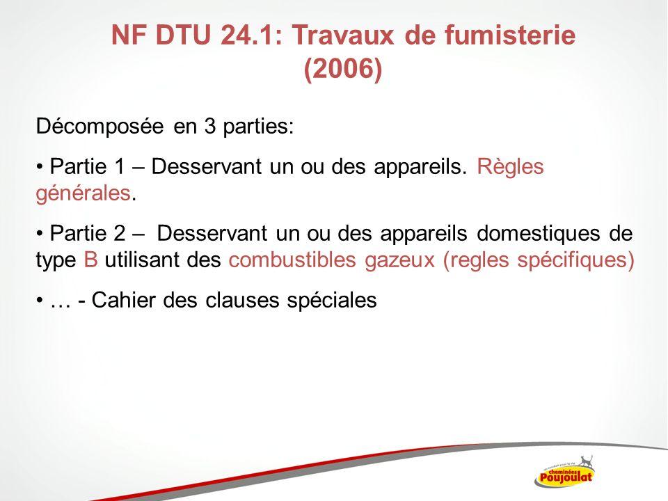 NF DTU 24.1: Travaux de fumisterie (2006) Décomposée en 3 parties: Partie 1 – Desservant un ou des appareils. Règles générales. Partie 2 – Desservant