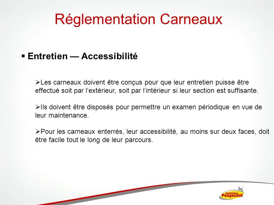 Réglementation Carneaux Entretien Accessibilité Les carneaux doivent être conçus pour que leur entretien puisse être effectué soit par lextérieur, soi