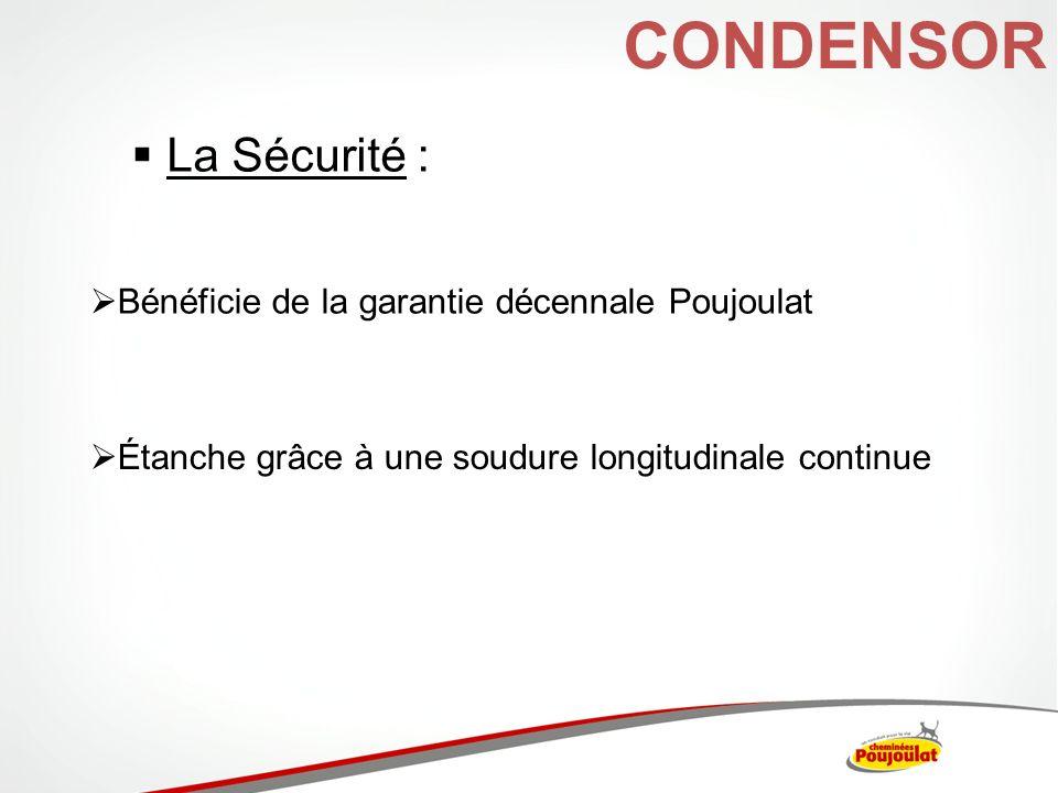 CONDENSOR La Sécurité : Bénéficie de la garantie décennale Poujoulat Étanche grâce à une soudure longitudinale continue