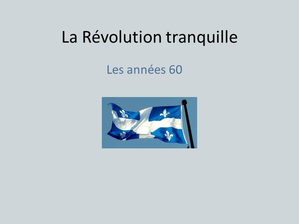 La Révolution tranquille Les années 60