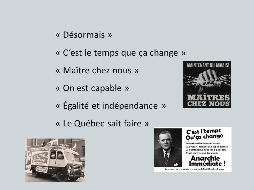 « Désormais » « Cest le temps que ça change » « Maître chez nous » « On est capable » « Égalité et indépendance » « Le Québec sait faire »