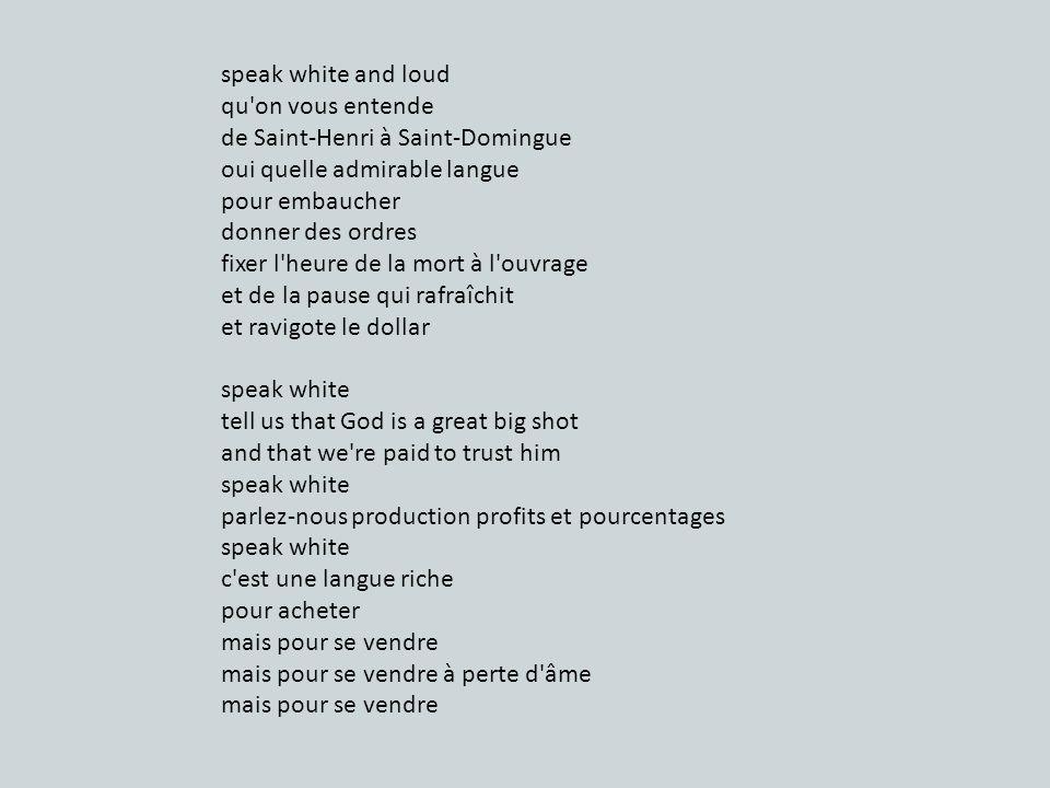 speak white and loud qu'on vous entende de Saint-Henri à Saint-Domingue oui quelle admirable langue pour embaucher donner des ordres fixer l'heure de