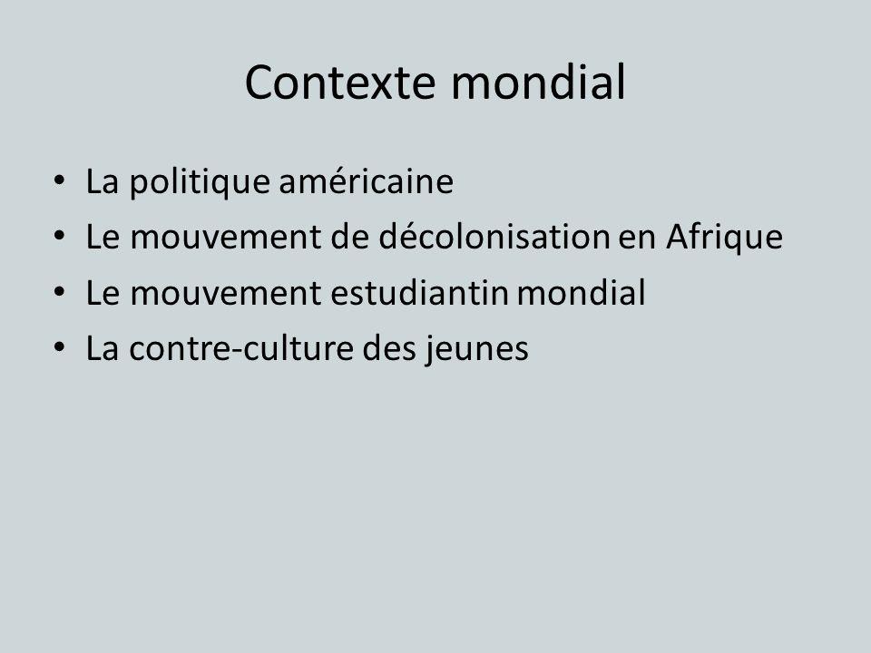Contexte mondial La politique américaine Le mouvement de décolonisation en Afrique Le mouvement estudiantin mondial La contre-culture des jeunes