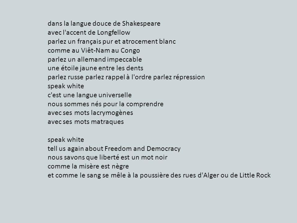 dans la langue douce de Shakespeare avec l'accent de Longfellow parlez un français pur et atrocement blanc comme au Viêt-Nam au Congo parlez un allema