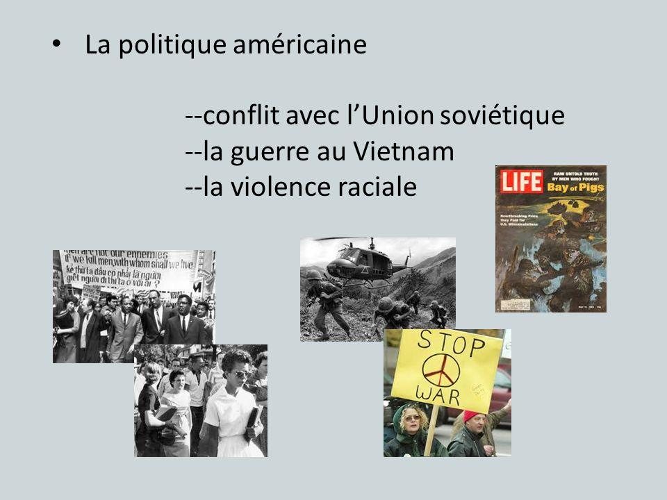 La politique américaine --conflit avec lUnion soviétique --la guerre au Vietnam --la violence raciale
