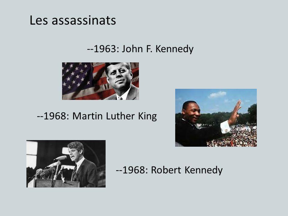 Les assassinats --1963: John F. Kennedy --1968: Martin Luther King --1968: Robert Kennedy