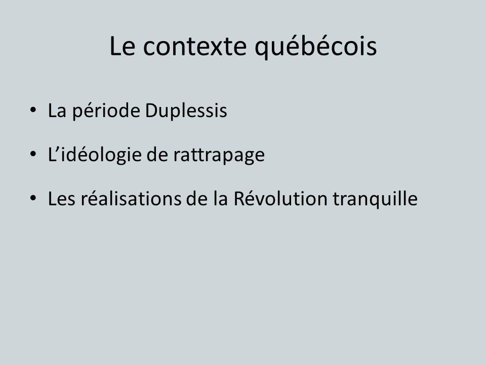 Le contexte québécois La période Duplessis Lidéologie de rattrapage Les réalisations de la Révolution tranquille