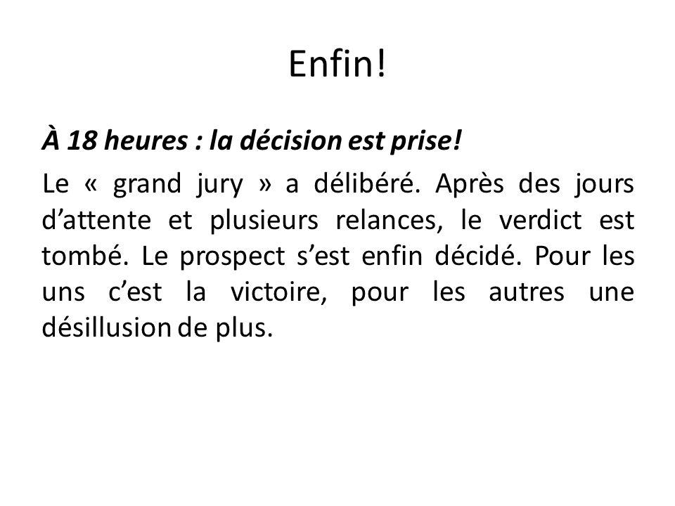 Enfin! À 18 heures : la décision est prise! Le « grand jury » a délibéré. Après des jours dattente et plusieurs relances, le verdict est tombé. Le pro