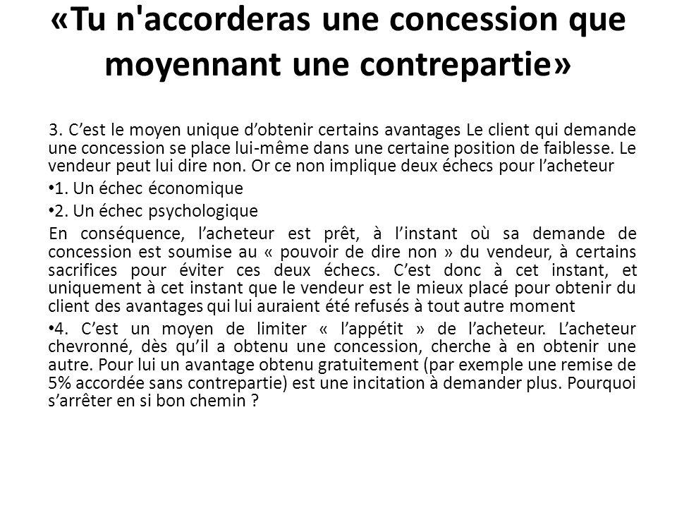 «Tu n'accorderas une concession que moyennant une contrepartie» 3. Cest le moyen unique dobtenir certains avantages Le client qui demande une concessi