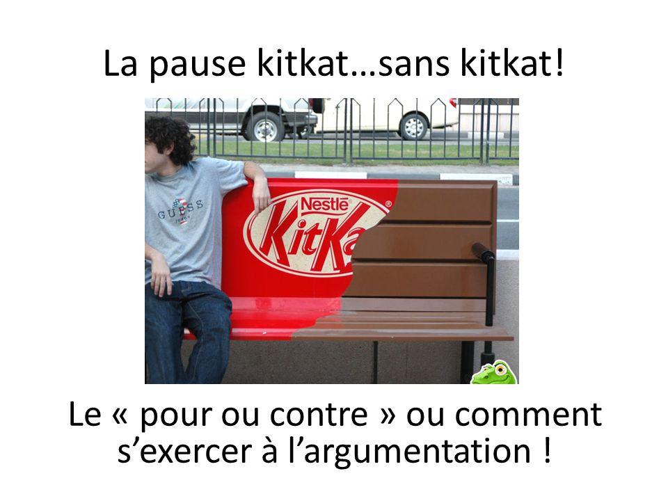 La pause kitkat…sans kitkat! Le « pour ou contre » ou comment sexercer à largumentation !