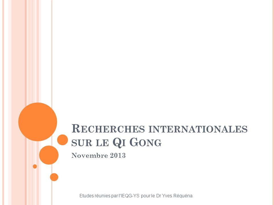R ECHERCHES INTERNATIONALES SUR LE Q I G ONG Novembre 2013 Etudes réunies par l'IEQG-YS pour le Dr Yves Réquéna