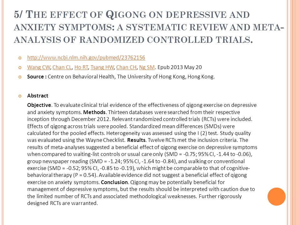 5/ T HE EFFECT OF Q IGONG ON DEPRESSIVE AND ANXIETY SYMPTOMS : A SYSTEMATIC REVIEW AND META - ANALYSIS OF RANDOMIZED CONTROLLED TRIALS. http://www.ncb